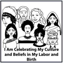 I Am Celebrating My Culture and My Beliefs in My Labor and Birth
