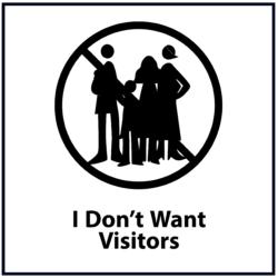 I Don't Want Visitors